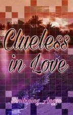 CLUELESS IN LOVE (ON GOING) by STARLIGHT_AMILHEYN