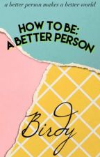 How To Be: A better person by StormyBirdy
