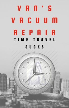 Van's Vacuum Repair (Time Travel Sucks) by gladhaven