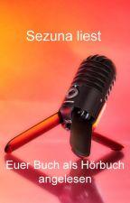 Sezuna liest - Euer Buch als Hörbuch (angelesen) by RS-MMFFs