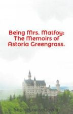 Being Mrs. Malfoy: The Memoirs of Astoria Greengrass. by SophieLouiseCowan