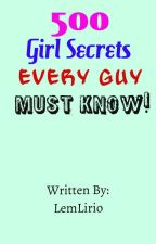 500 Girl Secrets Every Guy Must Know by LemLirio