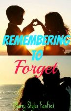 Remembering To Forget (Harry Styles FanFic) by SumNawaz