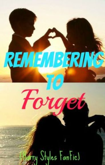 Remembering To Forget (Harry Styles FanFic)