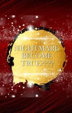 NIGHTMARE BECOME TRUE????  by missfarra96
