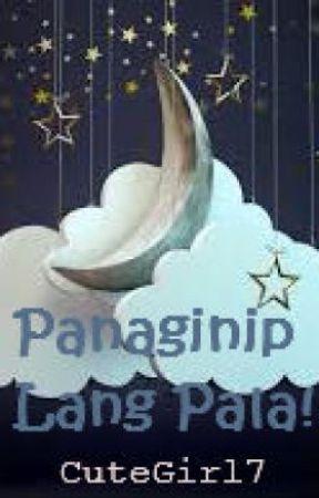 Panaginip Lang Pala! [One-shot] by CuteGirl_7