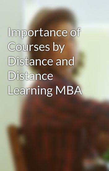 Importance of Courses by Distance and Distance Learning MBA
