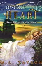 Capture Her Heart -  Book 3 Completed by MLTaylor28