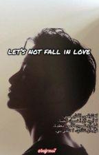 Let's Not Fall In Love  by bajmrs