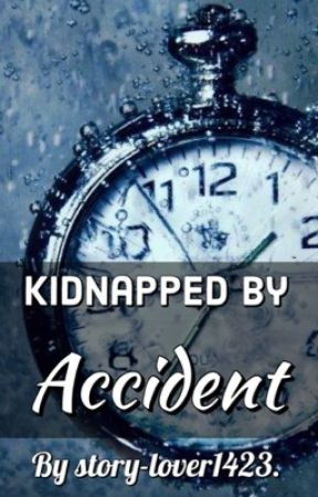 Kidnapped by accident.  by story-lover1423