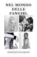 Nel mondo delle fangirl by thewhitetiger1994