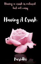 HAVING A CRUSH by Paridhi_27