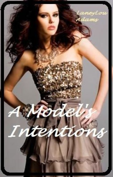 A Model's Intentions by LaneyLouAdams