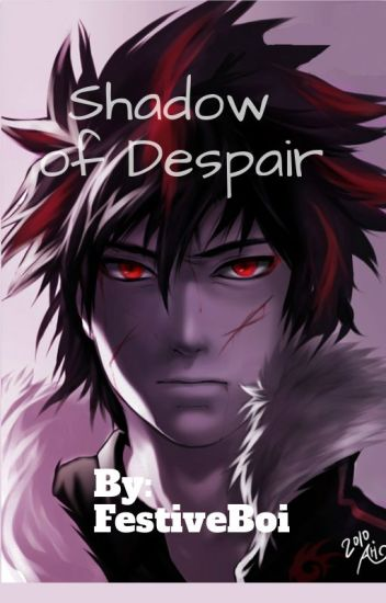 Shadow of Despair (Neglected Male Reader x RWBY) - Festive