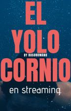 El Yolocornio en Streaming. by ByRusoromano