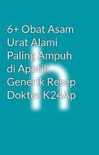 6+ Obat Asam Urat Alami Paling Ampuh di Apotik Generik Resep Dokter K24Ap by habibassidiq19