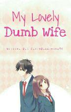 My Lovely Dumb Wife [Under Major Editing] by CutieBubbletea94