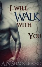 I Will Walk With You by anshackleford