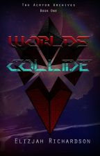 Worlds Collide by ArkNeuron