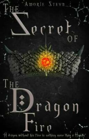 The Secret of the Dragon Fire (COMPLETED) by AmorieQ