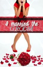 The (Not So) Perfect Wedding, Book 1: I Married the Groom by Demgie