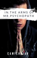 In the Arms of Mr.Psychopath by Camichaiah