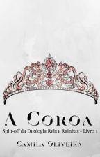 A Coroa - Spin-off da Duologia Reis e Rainhas by CamilaOliveira09
