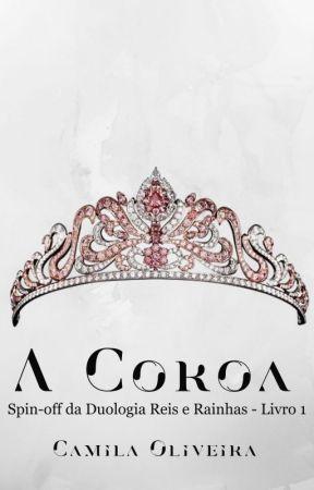 A Coroa - Spin-off da Duologia Reis e Rainhas - Livro 1 by CamilaOliveira09