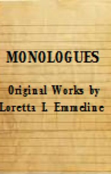 Monologues (Original Works by Loretta I. Emmeline) by izsy_me
