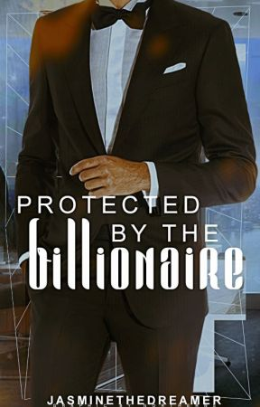 Protected By The Billionaire by JasmineTheDreamer