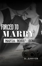 Forced to Marry Mafia Boss'  Son  by bunny1238