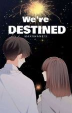 Were Destined by Maxshane13