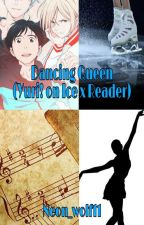 Dancing Queen (Yuri on Ice x Reader) by Neon_wolf11