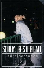 Sorry, Bestfriend. 》l.h. by purplegrenade