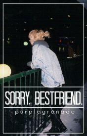 Sorry  Bestfriend. 》l.h. by purplegrenade