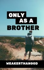 Only As A Brother ✔ by weakerthangod