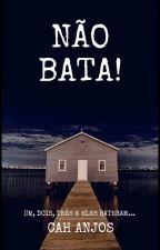 Não Bata! by CarinaDosAnjos