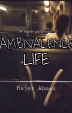 AMBIVALENCE LIFE                                                       (prose) by HajerXahmed