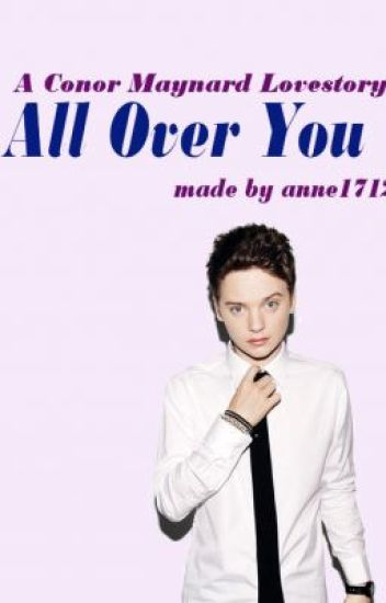 All Over You (Conor Maynard Fanfic) [On Hold]