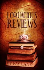 Loquacious Reviews by FayLane