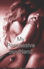 My Possessive Boyfriend(On Hold) by demitrixdesire