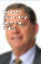Women's March 2019 california T-Shirt by womensmarch2020ts