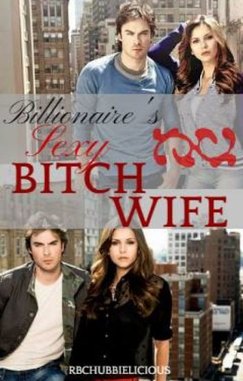 Billionaire's Sexy Bitch Wife [completed]