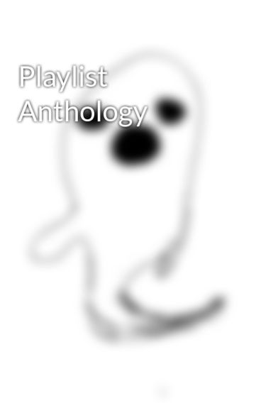 Playlist Anthology by Clear_Freedom