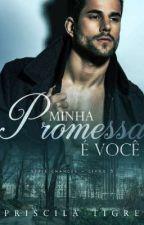 MINHA PROMESSA É VOCÊ - LIVRO V  by PriTigre