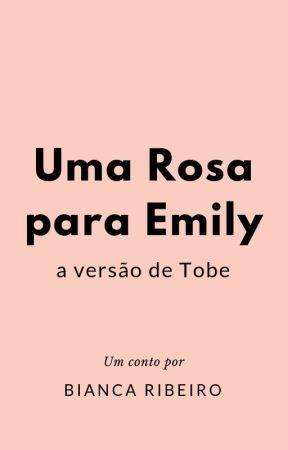 Uma rosa para Emily (versão de Tobe) by TheBiancaRibeiro