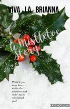 A Mistletoe Story by Viva_La_Brianna