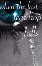 Short Love Story: When the Last Teardrop Falls by SheTriesToWrite