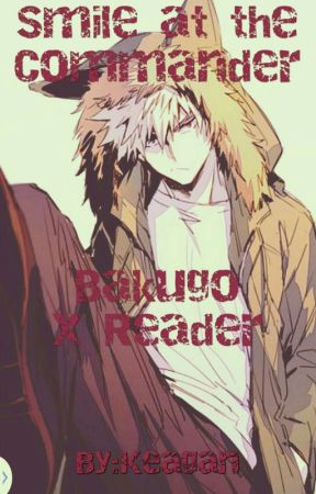 Smile at the Commander || Katsuki Bakugo x Reader - Parents? - Wattpad