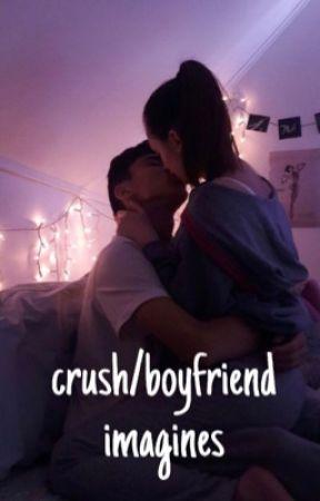 Crush/Boyfriend Imagines by okaydixon